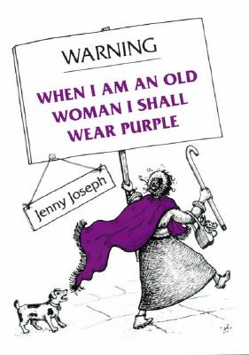 Warning When I Am an Old Woman I Shall Wear Purple By Joseph, Jenny