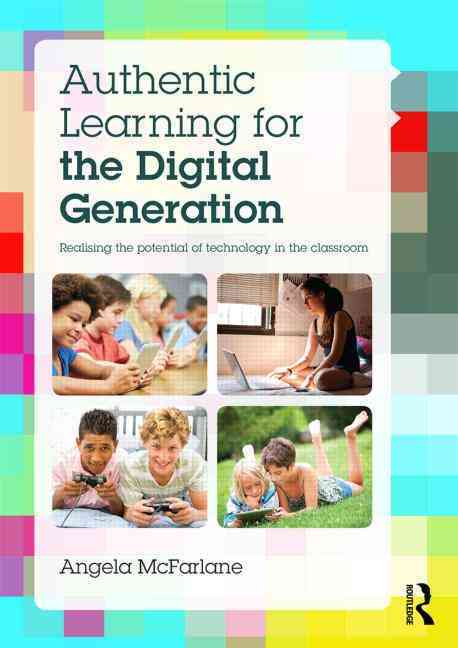 Authentic Learning for the Digital Generation By McFarlane, Angela